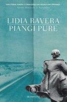Piangi pure - Ravera Lidia