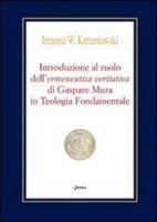 Introduzione al ruolo dell'ermeneutica veritativa di Gaspare Mura in Teologia Fondamentale - Korzeniowski Ireneus
