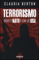 Terrorismo dove è NATO e chi lo USA - Berton Claudia