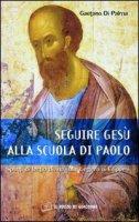 Seguire Gesù alla scuola di Paolo. Spunti di lectio divina sulla lettera ai Filippesi - Di Palma Gaetano