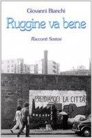 Ruggine va bene - Bianchi Giovanni