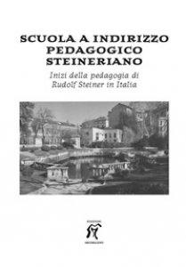 Copertina di 'Scuola a indirizzo pedagogico steineriano. Inizi della pedagogia di Rudolf Steiner in Italia'