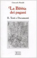 La Bibbia dei pagani [vol_2] / Testi e documenti - Rinaldi Giancarlo