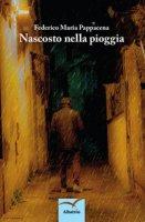 Nascosto nella pioggia - Pappacena Federico Maria