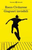 Giaguari invisibili - Civitarese Rocco