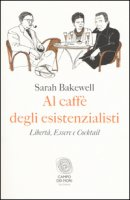 Al caffè degli esistenzialisti. Libertà, essere e cocktail - Bakewell Sarah