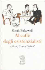 Copertina di 'Al caffè degli esistenzialisti. Libertà, essere e cocktail'