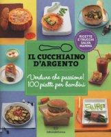 Il Cucchiaio d'Argento. Verdure che passione! 100 piatti per bambini - Camozzi Giovanna