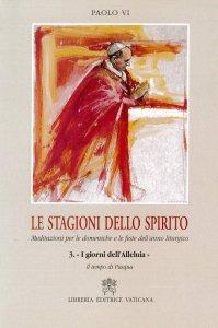Copertina di 'Le stagioni dello Spirito. Meditazioni per le domeniche e le feste dell'anno liturgico [vol_3] / I giorni dell'Alleluia. Il tempo di Pasqua'
