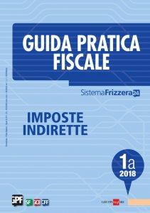 Copertina di 'Guida Pratica Fiscale Imposte Indirette 1A/2018'