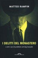 I delitti del monastero e altri casi di problem solving inusuale - Rampin Matteo