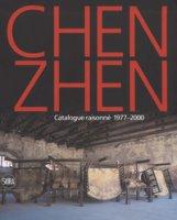 Chen Zhen. Catalogue raisonné 1977-2000. Ediz. a colori