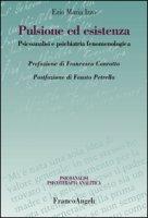 Pulsione ed esistenza. Psicoanalisi e psichiatria fenomenologica - Izzo Ezio M.