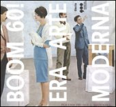 Boom 60! Era arte moderna. Catalogo della mostra (Milano, 18 ottobre 2016-12 marzo 2017). Ediz. illustrata