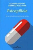 Psicopillole. Per un uso etico e strategico dei farmaci - Caputo Alberto, Milanese Roberta