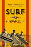 Surf. Un mercoledì da leoni 40 anni dopo - Fiorentino Francesco Aldo, Lavizzari Tommaso