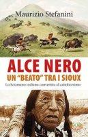Alce Nero un «beato» tra i Sioux. Lo sciamano indiano convertito al cattolicesimo - Stefanini Maurizio