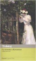 La sonata a Kreutzer e altri racconti - Tolstoj Lev