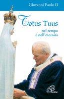 Totus tuus. Nel tempo e nell'eternità - Giovanni Paolo II