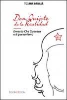 Don Quijote de la realidad. Ernesto Che Guevara e il guevarismo - Barillà Tiziana