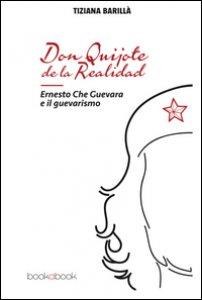 Copertina di 'Don Quijote de la realidad. Ernesto Che Guevara e il guevarismo'