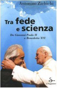 Copertina di 'Tra fede e scienza. Da Giovanni Paolo II a Benedetto XVI'