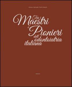 Copertina di 'Tra i maestri e pionieri dell'odontoiatria italiana'