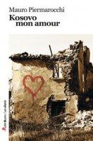 Kosovo, mon amour - Piermarocchi Mauro