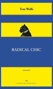 Copertina di 'Radical Chic. Il fascino irresistibile dei rivoluzionari da salotto'