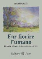 Far fiorire l'umano - Luigi Magnani