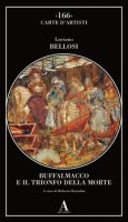 Buffalmacco e il trionfo della morte - Bellosi Luciano