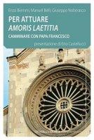 Per attuare Amoris laetitia - Enzo Biemmi, Manuele Bellini, Giuseppe Noberasco