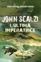 L' ultima imperatrice - Scalzi John