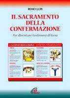 Il sacramento della confermazione - Remo Lupi