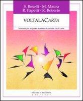 Voltalacarta. Manuale per imparare a narrare e a narrarsi con le carte - Silvio Boselli, Maria Maura, Roberto Papetti, Rita Roberto