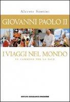 Giovanni Paolo II. I viaggi nel mondo - Santini Alceste