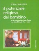 Il potenziale religioso del bambino. Descrizione di un'esperienza con bambini da 3 a 6 anni - Cavalletti Sofia