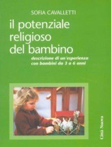 Copertina di 'Il potenziale religioso del bambino. Descrizione di un'esperienza con bambini da 3 a 6 anni'
