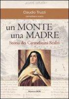 Un monte una madre. Storia dei Carmelitani Scalzi - Truzzi Claudio
