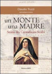 Copertina di 'Un monte una madre. Storia dei Carmelitani Scalzi'