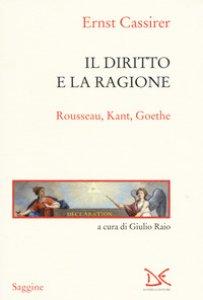 Copertina di 'Il diritto e la ragione. Rousseau, Kant, Goethe'