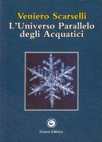 L' universo parallelo degli acquatici - Veniero Scarselli
