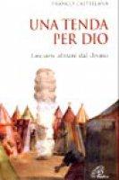 Una tenda per Dio. Lasciarsi abitare dal divino - Castellana Franco