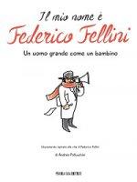 Il mio nome è Federico Fellini - Andrea Pallucchini