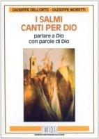 I Salmi: canti per Dio. Parlare a Dio con parole di Dio - Dell'Orto Giuseppe, Moretti Giuseppe