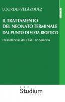Il trattamento del neonato terminale dal punto di vista bioetico - Lourdes Velázquez