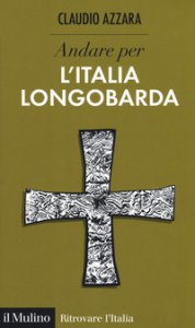 Copertina di 'Andare per l'Italia longobarda'