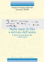 Nelle mani di Dio a servizio dell'uomo. I diari di don Roncalli. 1905-1925 - Giovanni XXIII