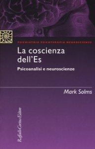 Copertina di 'La coscienza dell'Es. Psicoanalisi e neuroscienze'