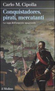 Copertina di 'Conquistadores, pirati, mercatanti'